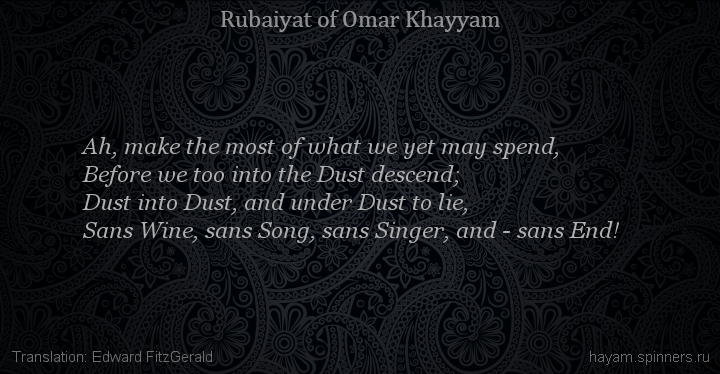 Ah, make the most of what we yet may spend,