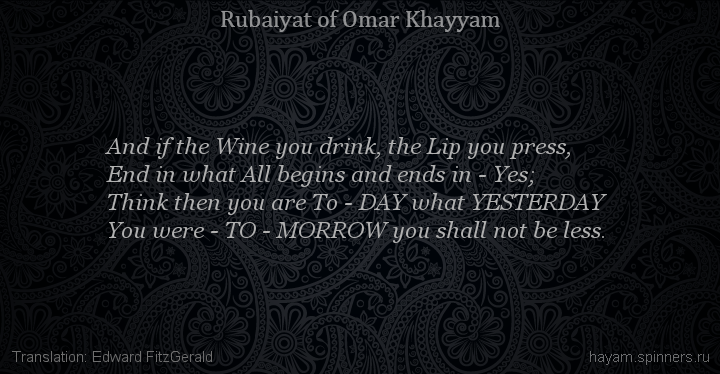 And if the Wine you drink, the Lip you press,