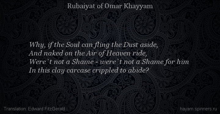 Why, if the Soul can fling the Dust aside,
