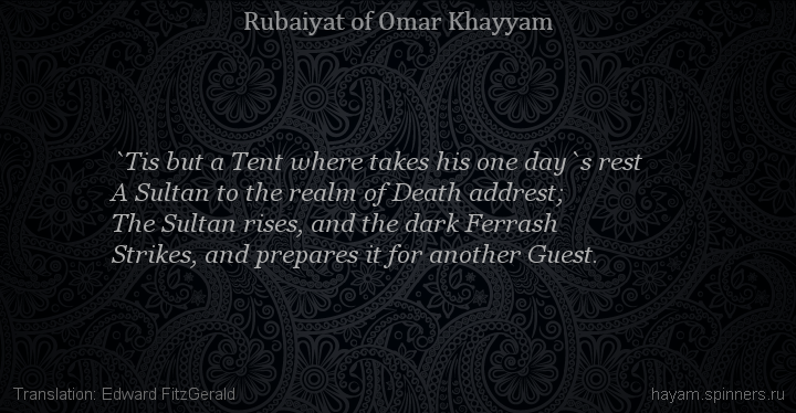 `Tis but a Tent where takes his one day`s rest