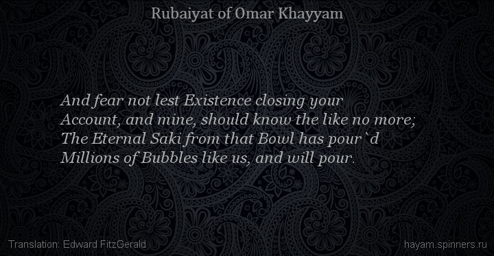 And fear not lest Existence closing your