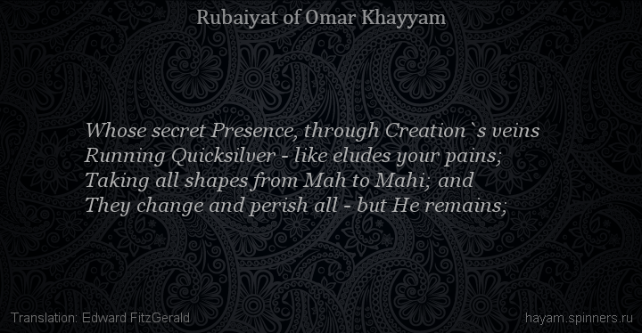 Whose secret Presence, through Creation`s veins