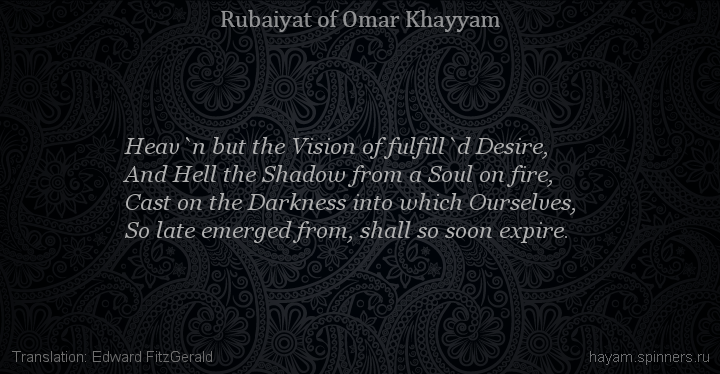 Heav`n but the Vision of fulfill`d Desire,